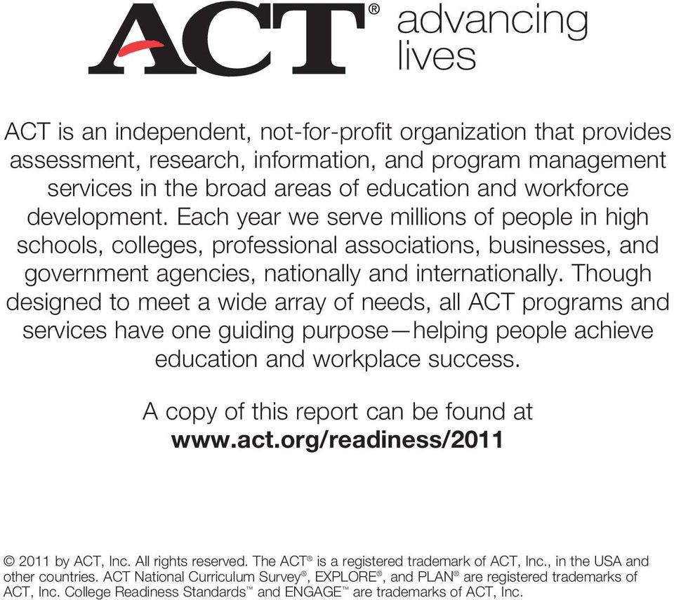 Though designed to meet a wide array of needs, all ACT programs and services have one guiding purpose helping people achieve education and workplace success. A copy of this report can be found at www.