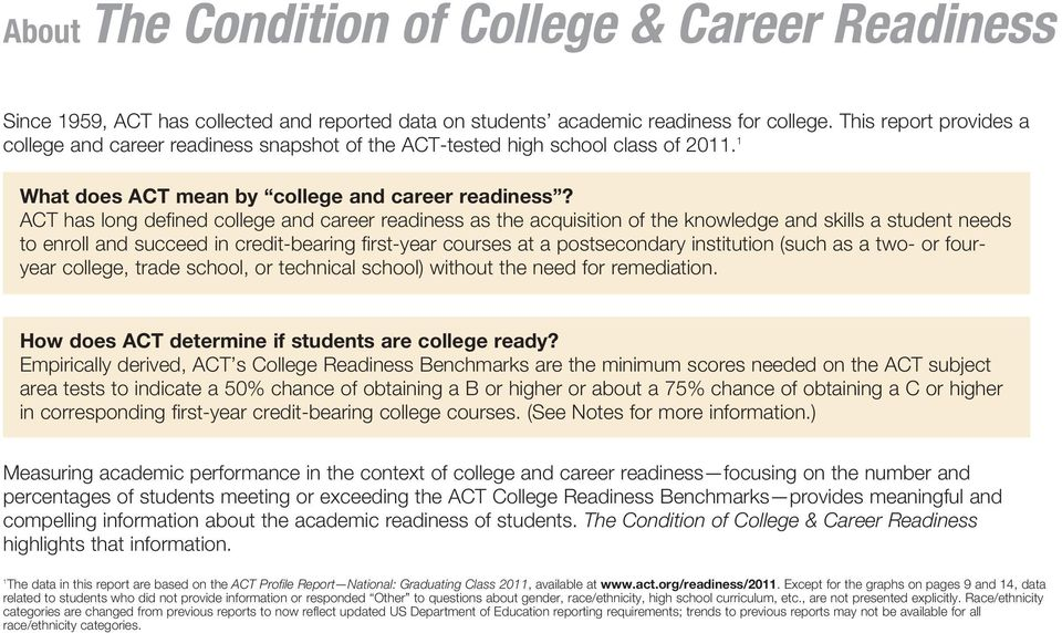 ACT has long defined college and career readiness as the acquisition of the knowledge and skills a student needs to enroll and succeed in credit-bearing first-year courses at a postsecondary