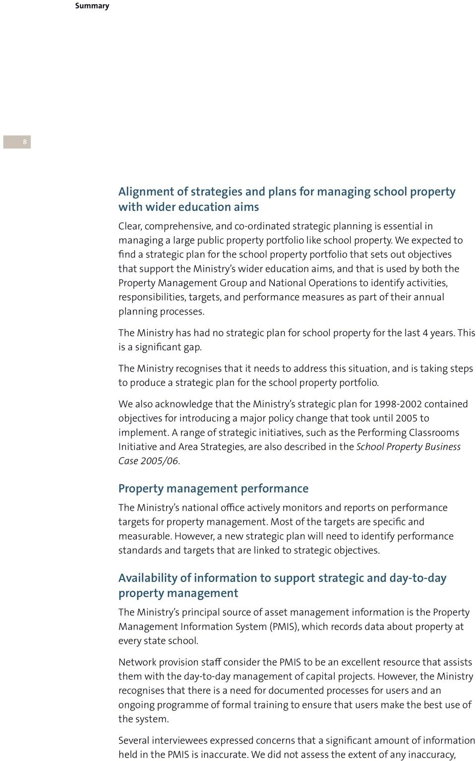 We expected to find a strategic plan for the school property portfolio that sets out objectives that support the Ministry s wider education aims, and that is used by both the Property Management