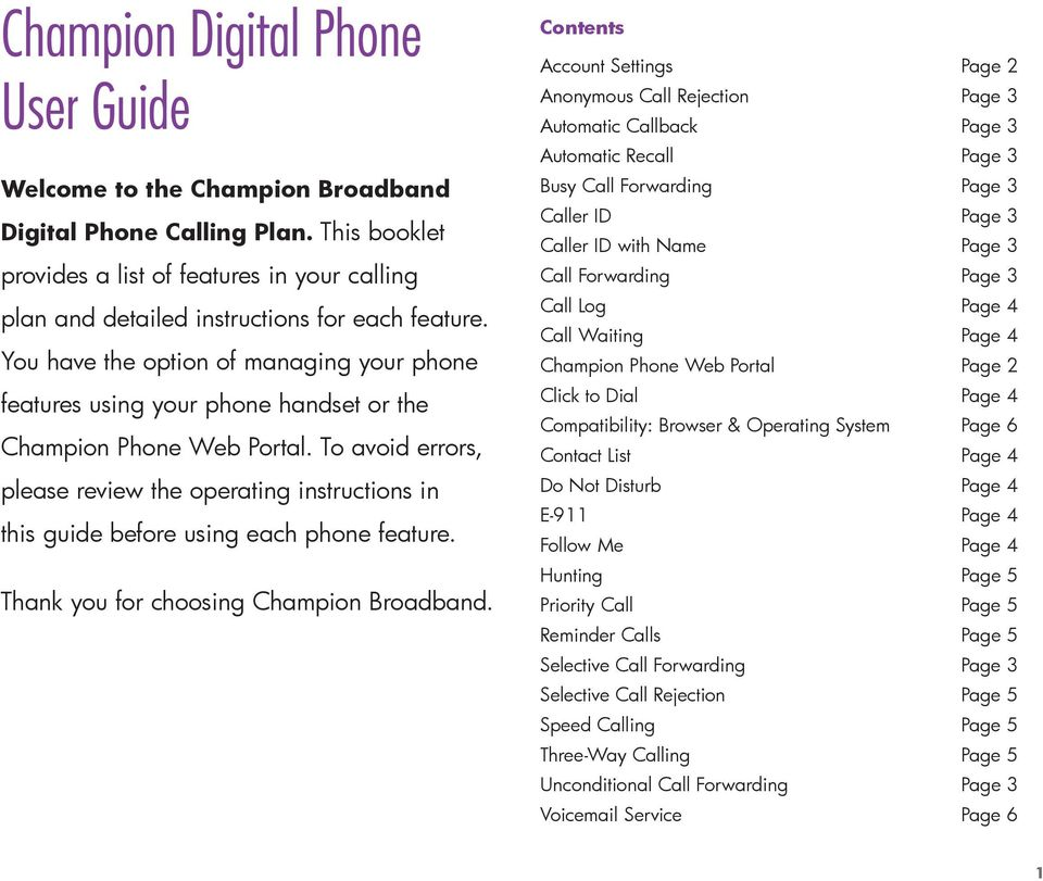 You have the option of managing your phone features using your phone handset or the Champion Phone Web Portal.