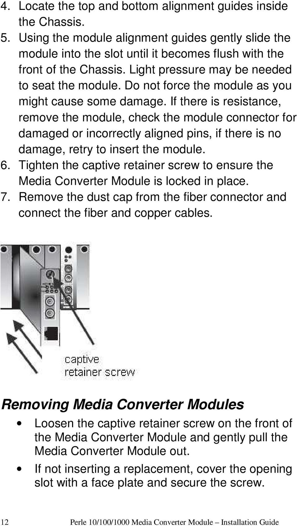 If there is resistance, remove the module, check the module connector for damaged or incorrectly aligned pins, if there is no damage, retry to insert the module. 6.