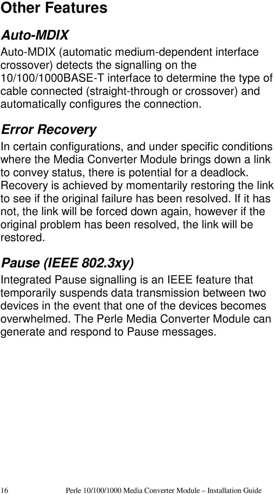 Error Recovery In certain configurations, and under specific conditions where the Media Converter Module brings down a link to convey status, there is potential for a deadlock.