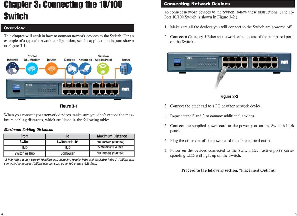 (The 16- Port 10/100 Switch is shown in Figure 3-2.) 1. Make sure all the devices you will connect to the Switch are powered off. 2.