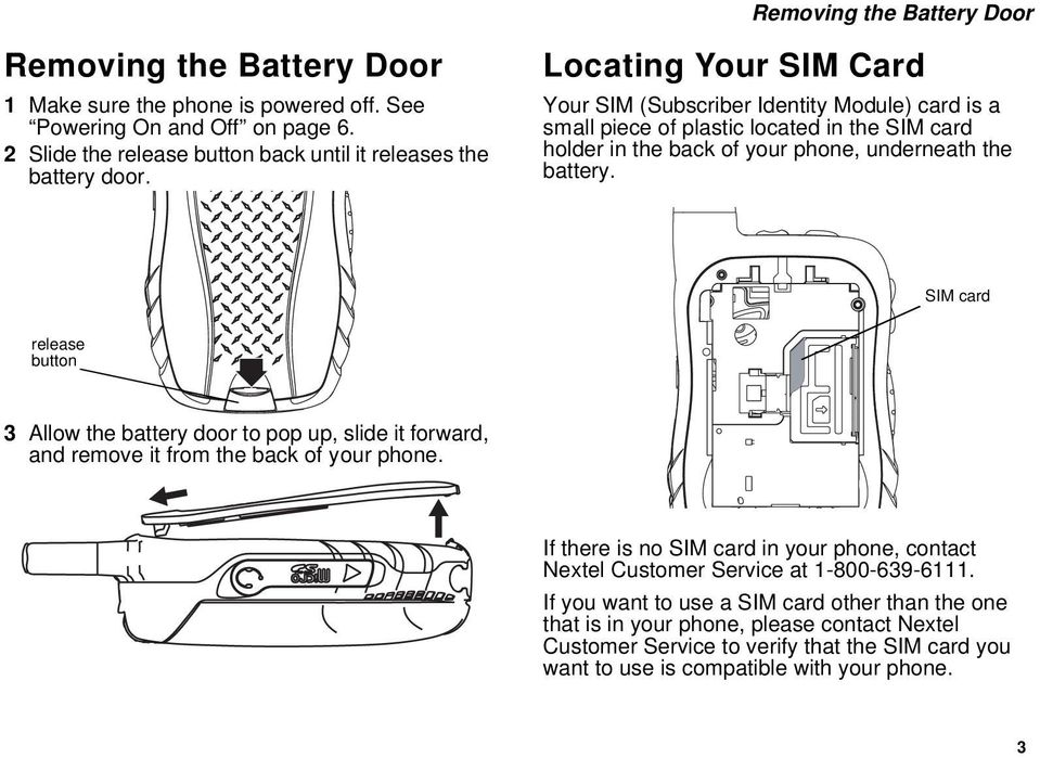 SIM card release button 3 Allow the battery door to pop up, slide it forward, and remove it from the back of your phone.