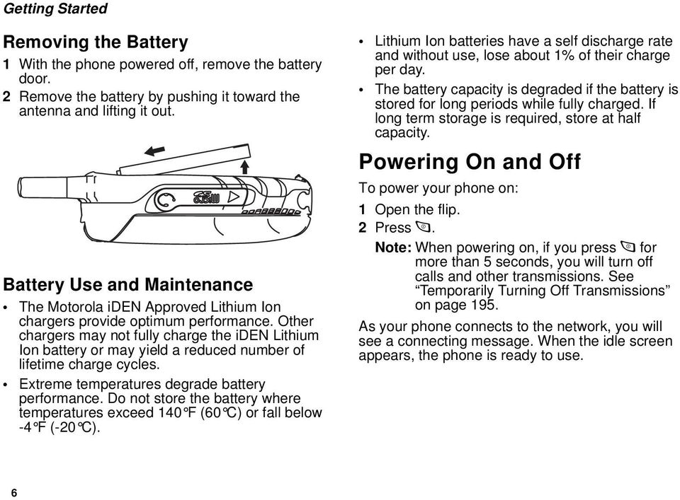 Other chargers may not fully charge the iden Lithium Ion battery or may yield a reduced number of lifetime charge cycles. Extreme temperatures degrade battery performance.
