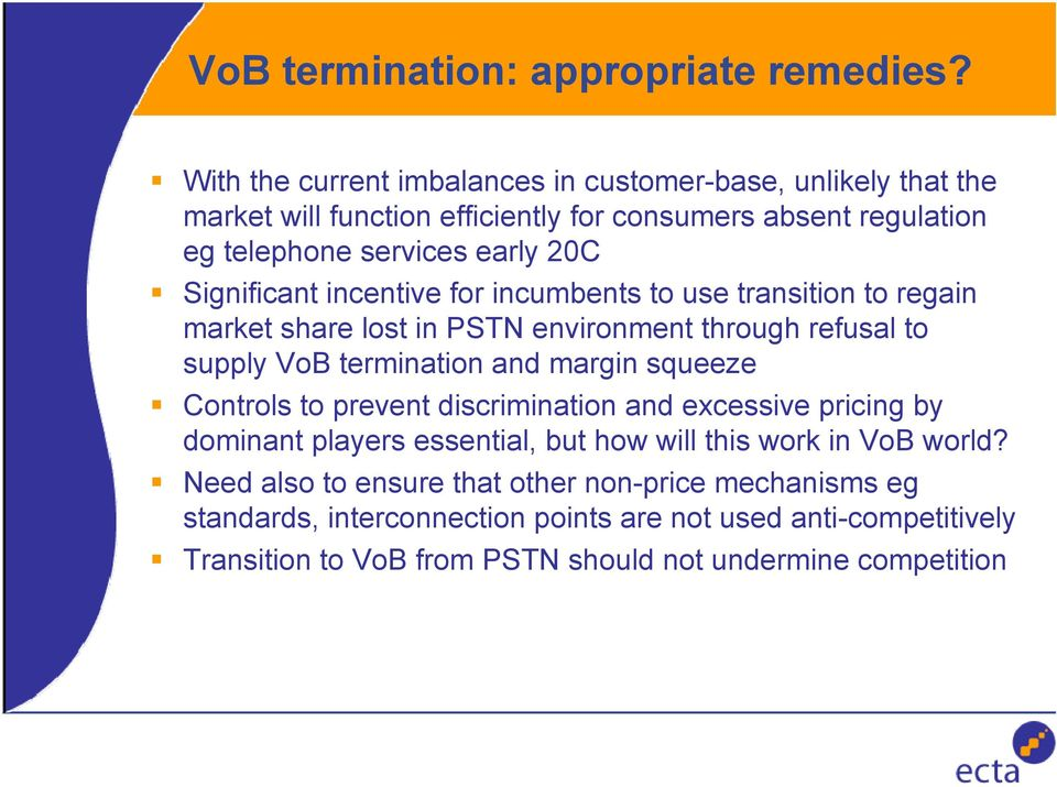 Significant incentive for incumbents to use transition to regain market share lost in PSTN environment through refusal to supply VoB termination and margin squeeze