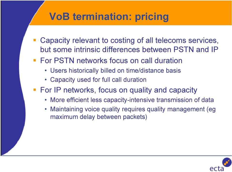 Capacity used for full call duration For IP networks, focus on quality and capacity More efficient less