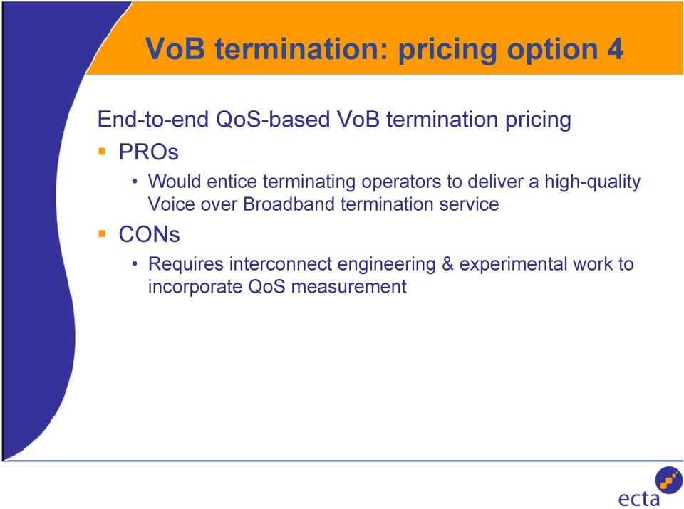 deliver a high-quality Voice over Broadband termination service CONs