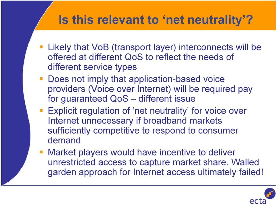 application-based voice providers (Voice over Internet) will be required pay for guaranteed QoS different issue Explicit regulation of net neutrality