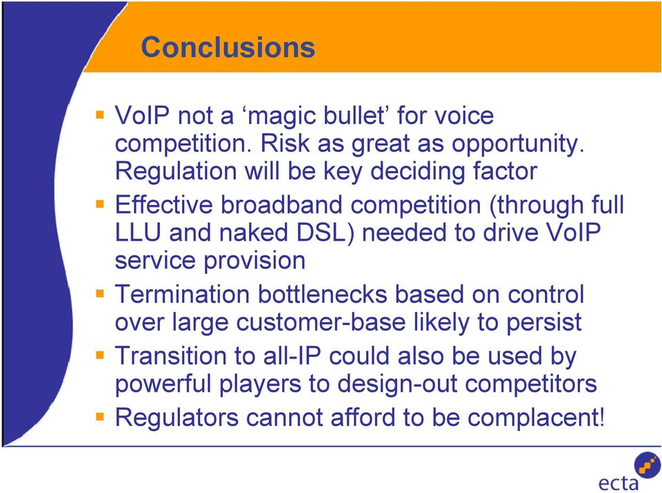 to drive VoIP service provision Termination bottlenecks based on control over large customer-base likely to