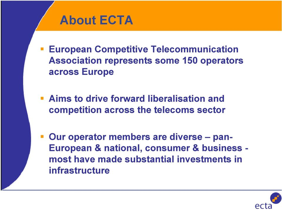 across the telecoms sector Our operator members are diverse pan- European &