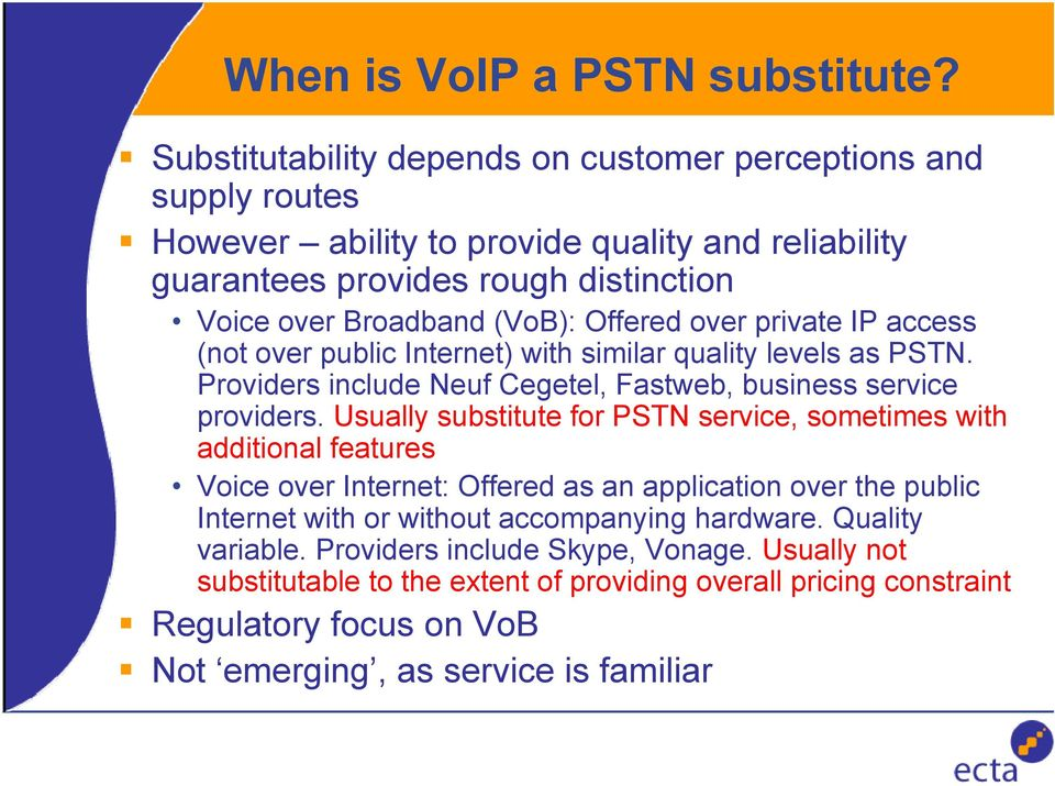 Offered over private IP access (not over public Internet) with similar quality levels as PSTN. Providers include Neuf Cegetel, Fastweb, business service providers.