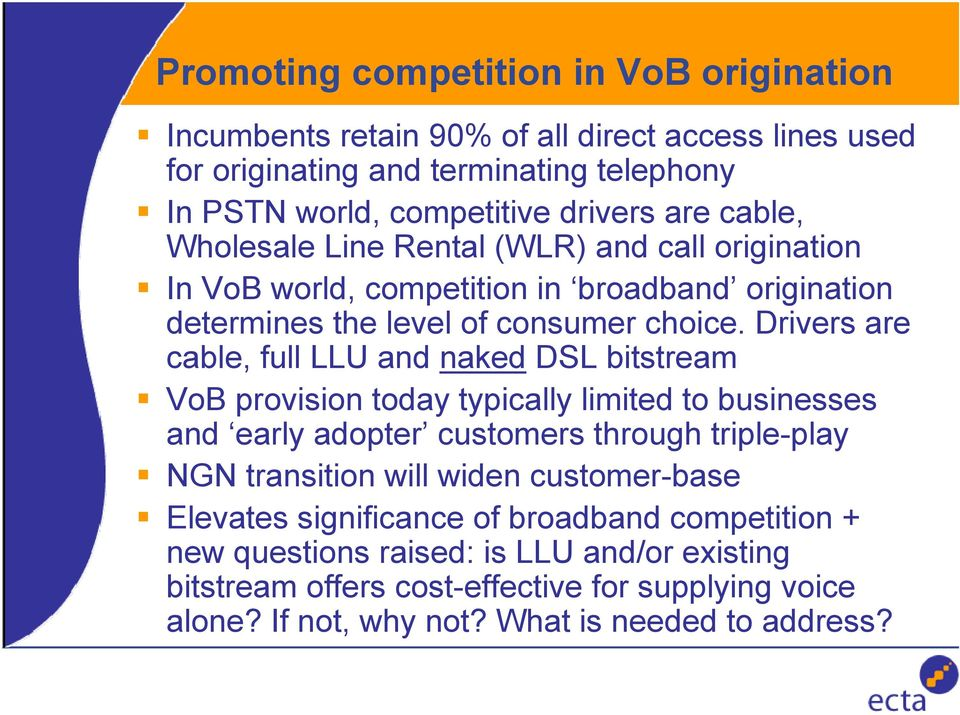 Drivers are cable, full LLU and naked DSL bitstream VoB provision today typically limited to businesses and early adopter customers through triple-play NGN transition will widen