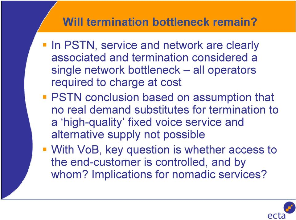 operators required to charge at cost PSTN conclusion based on assumption that no real demand substitutes for