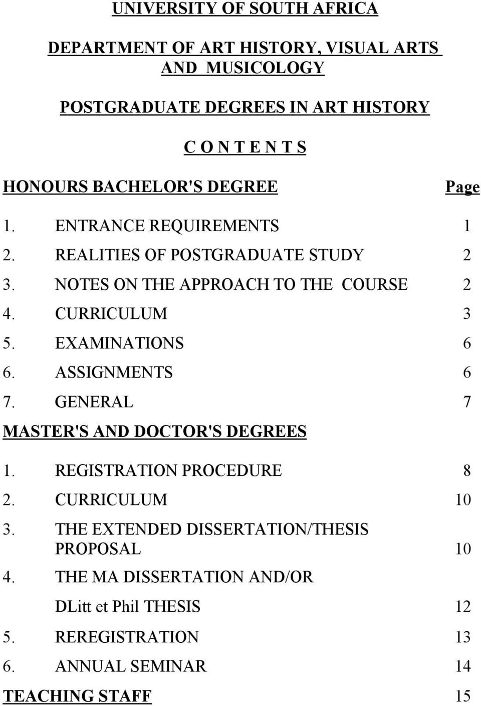 CURRICULUM 3 5. EXAMINATIONS 6 6. ASSIGNMENTS 6 7. GENERAL 7 MASTER'S AND DOCTOR'S DEGREES 1. REGISTRATION PROCEDURE 8 2. CURRICULUM 10 3.