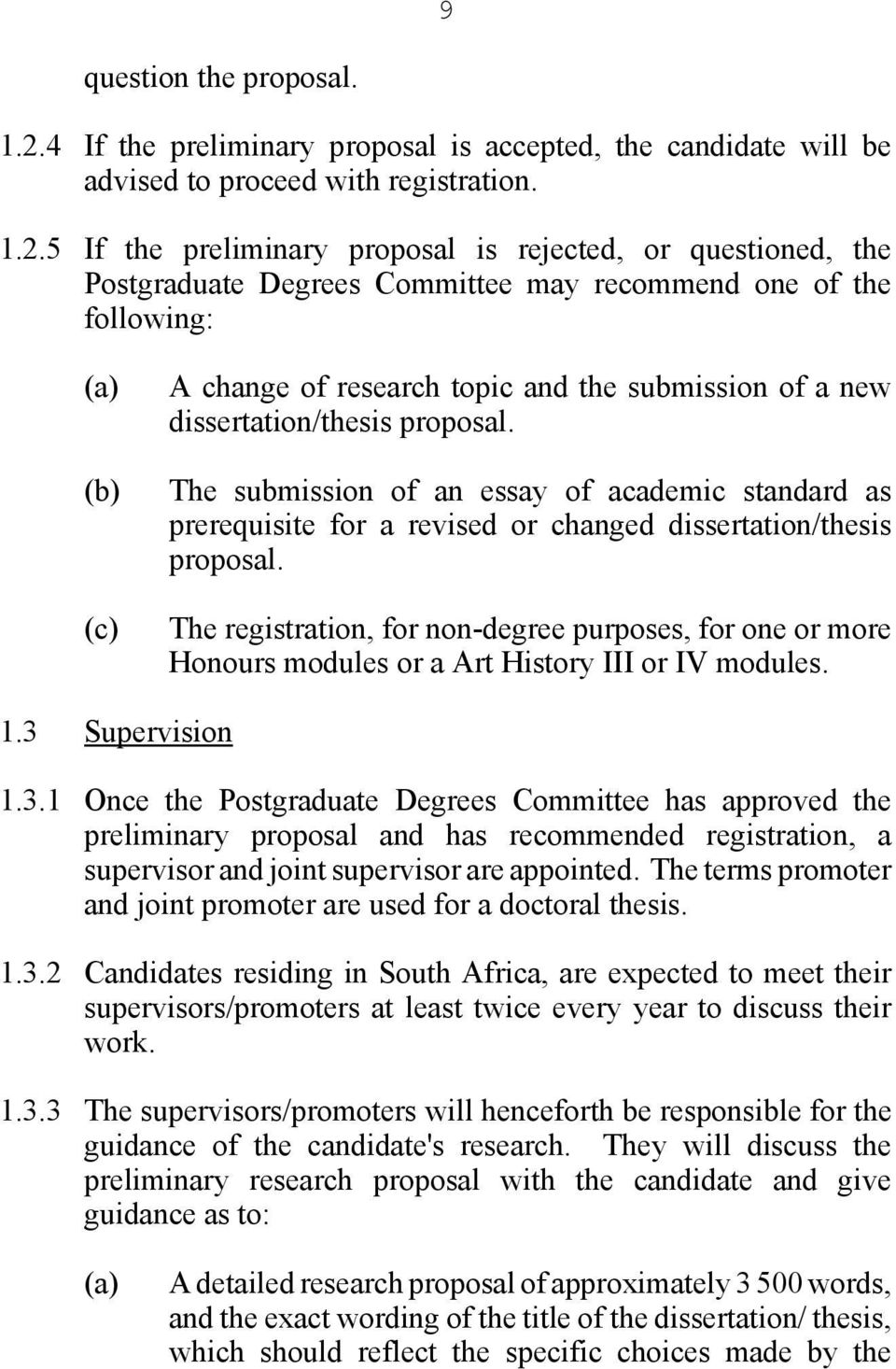 5 If the preliminary proposal is rejected, or questioned, the Postgraduate Degrees Committee may recommend one of the following: (a) (b) (c) A change of research topic and the submission of a new