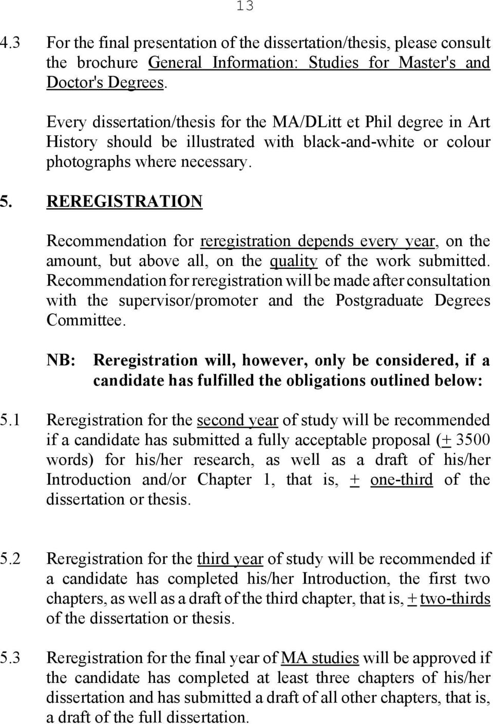 REREGISTRATION Recommendation for reregistration depends every year, on the amount, but above all, on the quality of the work submitted.