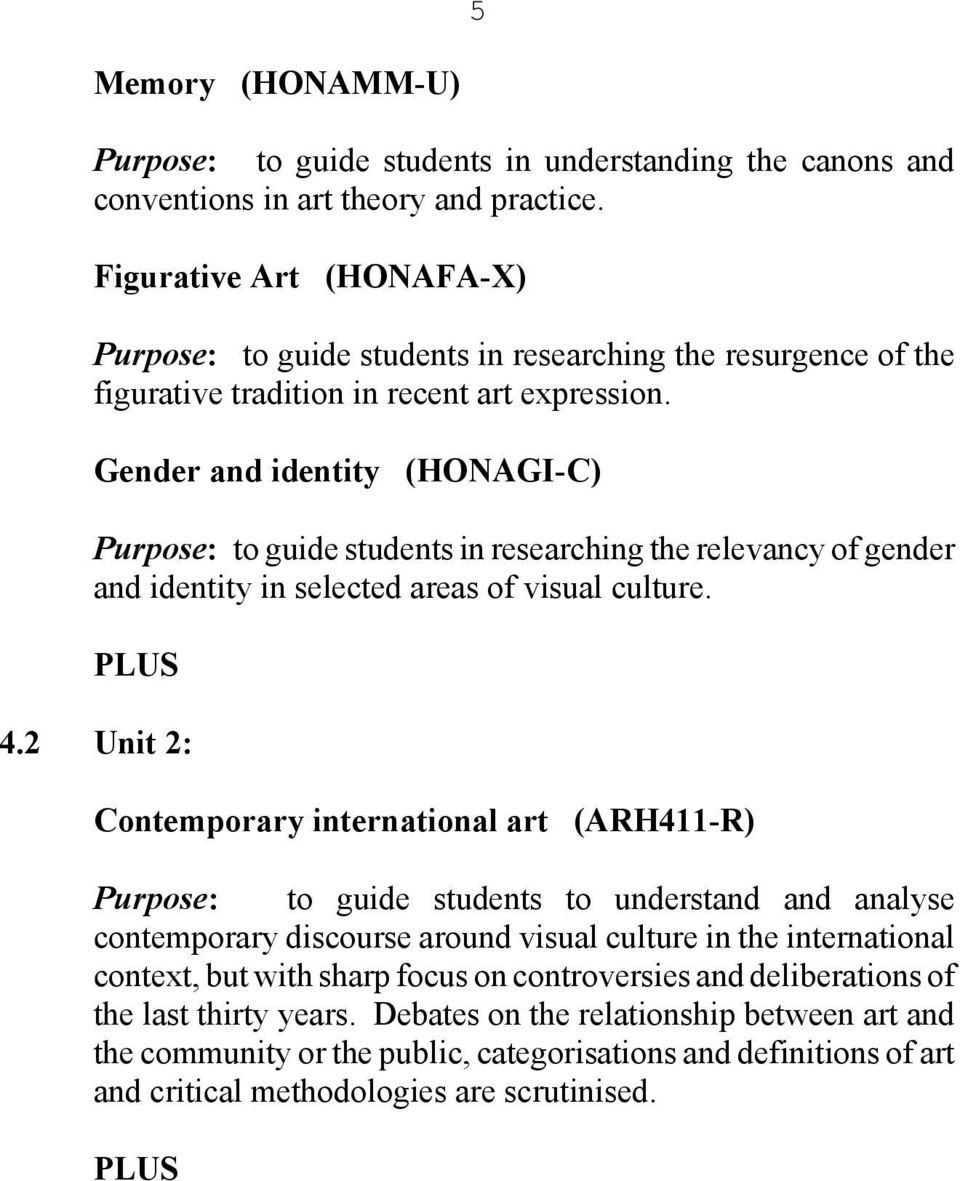 Gender and identity (HONAGI-C) Purpose: to guide students in researching the relevancy of gender and identity in selected areas of visual culture. PLUS 4.