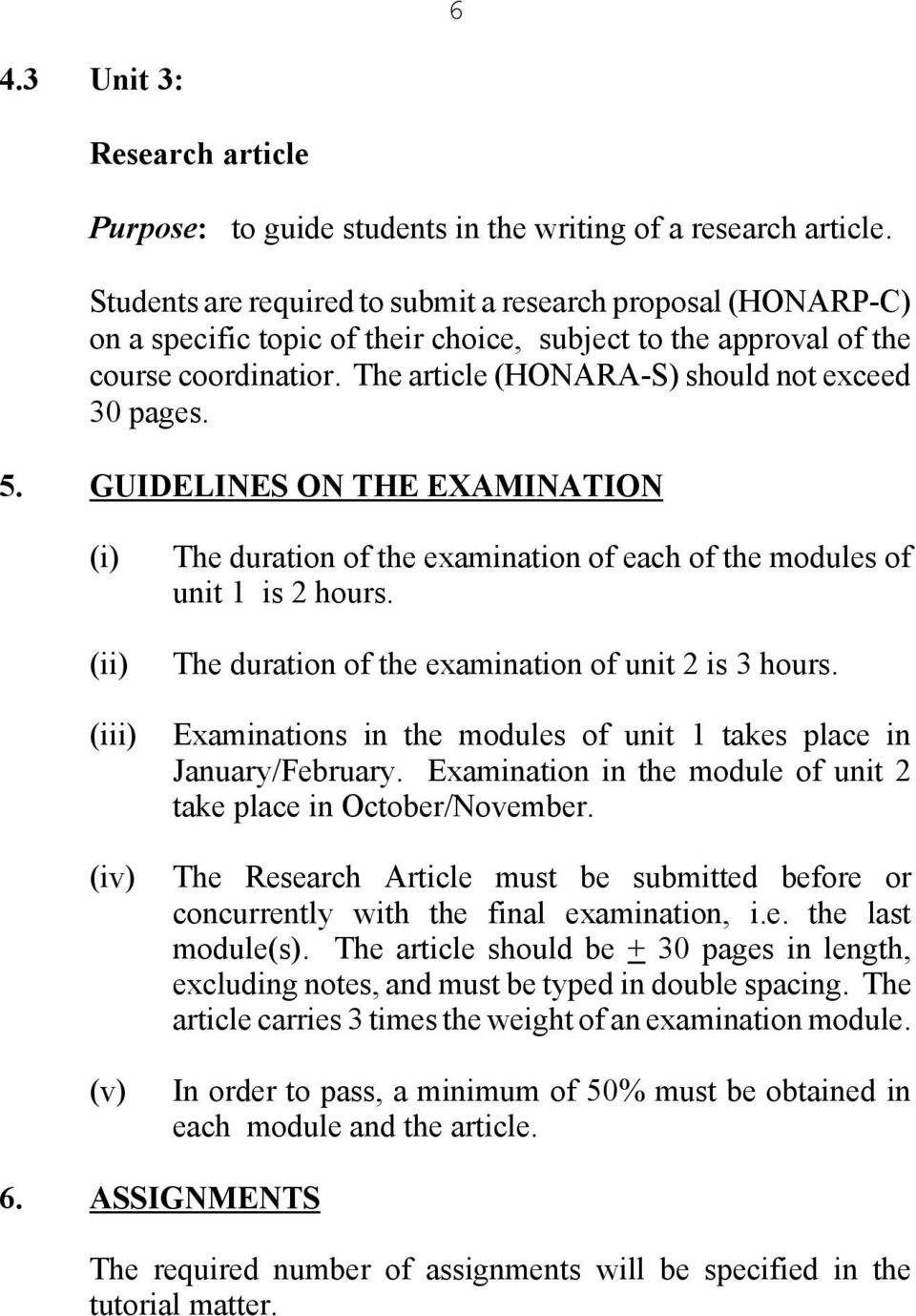 The article (HONARA-S) should not exceed 30 pages. 5. GUIDELINES ON THE EXAMINATION (i) (ii) (iii) (iv) (v) The duration of the examination of each of the modules of unit 1 is 2 hours.