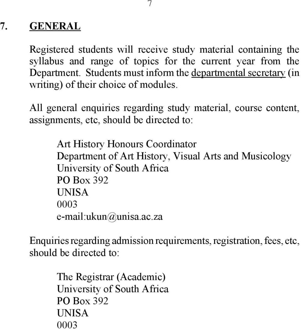All general enquiries regarding study material, course content, assignments, etc, should be directed to: Art History Honours Coordinator Department of Art History,