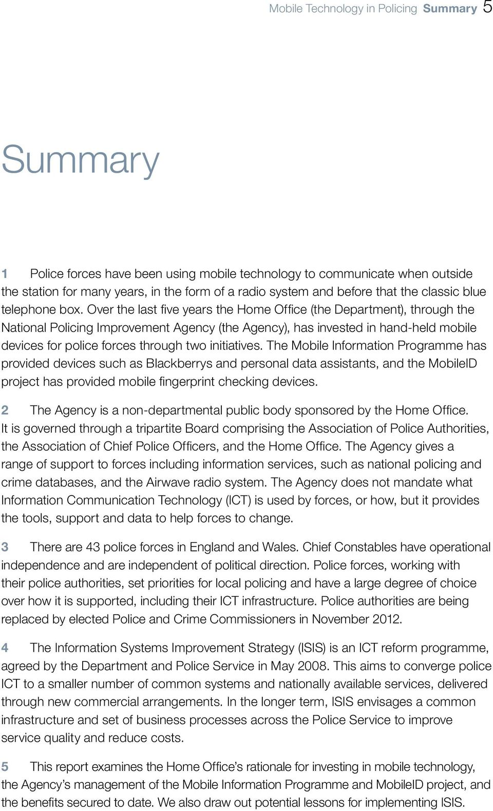Over the last five years the Home Office (the Department), through the National Policing Improvement Agency (the Agency), has invested in hand-held mobile devices for police forces through two