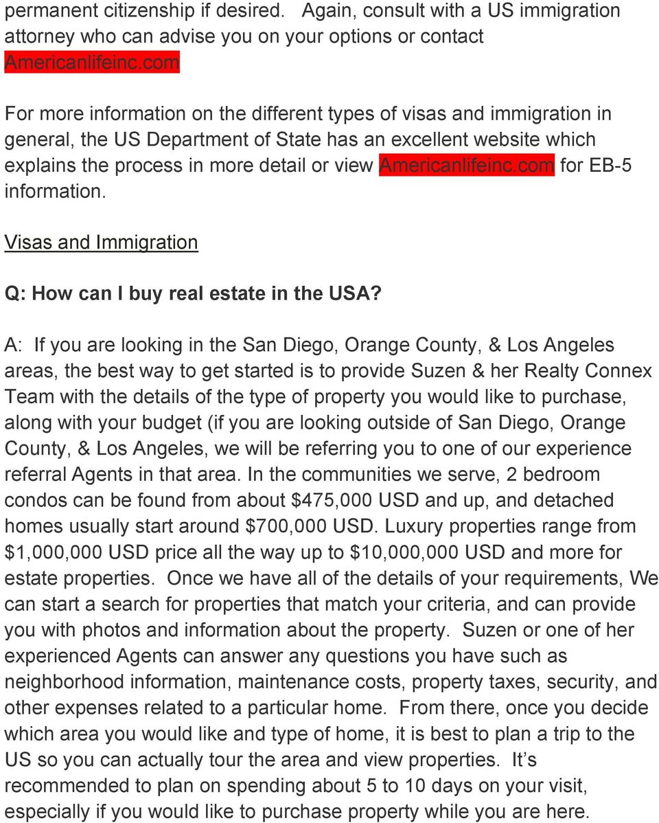 Americanlifeinc.com for EB-5 information. Visas and Immigration Q: How can I buy real estate in the USA?