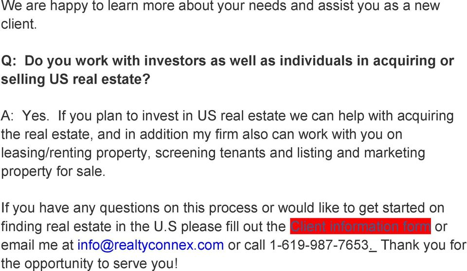 If you plan to invest in US real estate we can help with acquiring the real estate, and in addition my firm also can work with you on leasing/renting property,