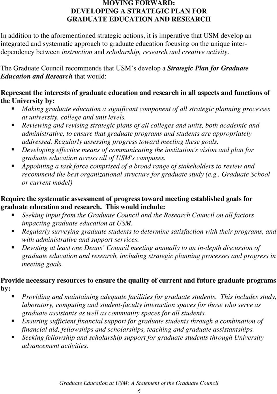 The Graduate Council recommends that USM s develop a Strategic Plan for Graduate Education and Research that would: Represent the interests of graduate education and research in all aspects and