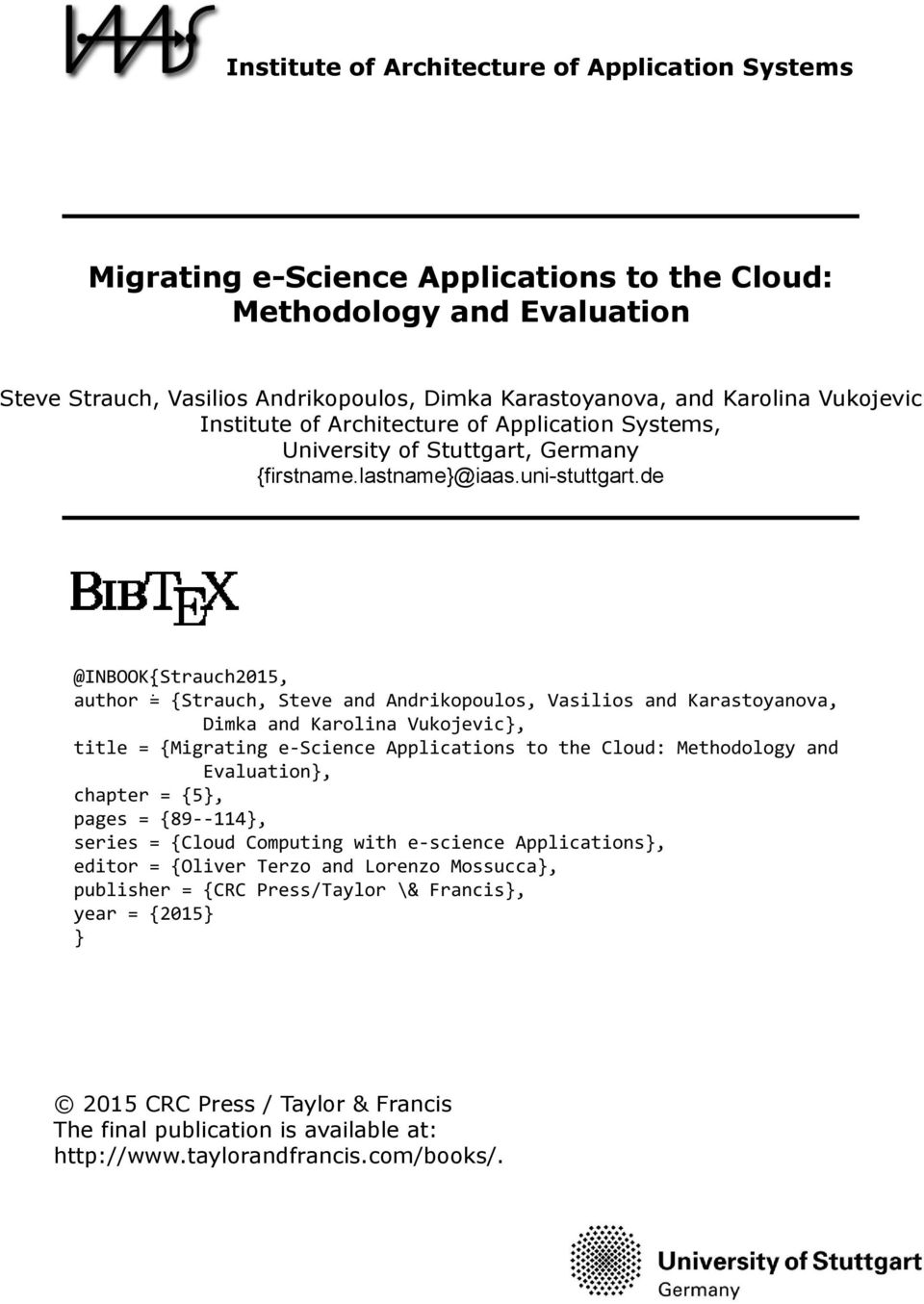de @INBOOK{Strauch2015, : author = {Strauch, Steve and Andrikopoulos, Vasilios and Karastoyanova, Dimka and Karolina Vukojevic}, title = {Migrating e-science Applications to the Cloud: Methodology
