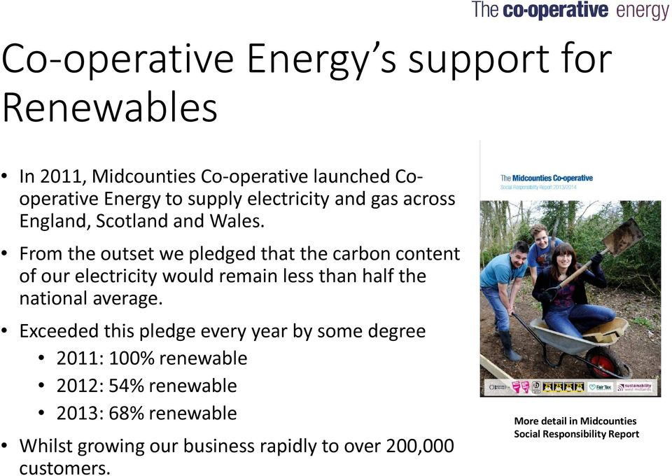 From the outset we pledged that the carbon content of our electricity would remain less than half the national average.