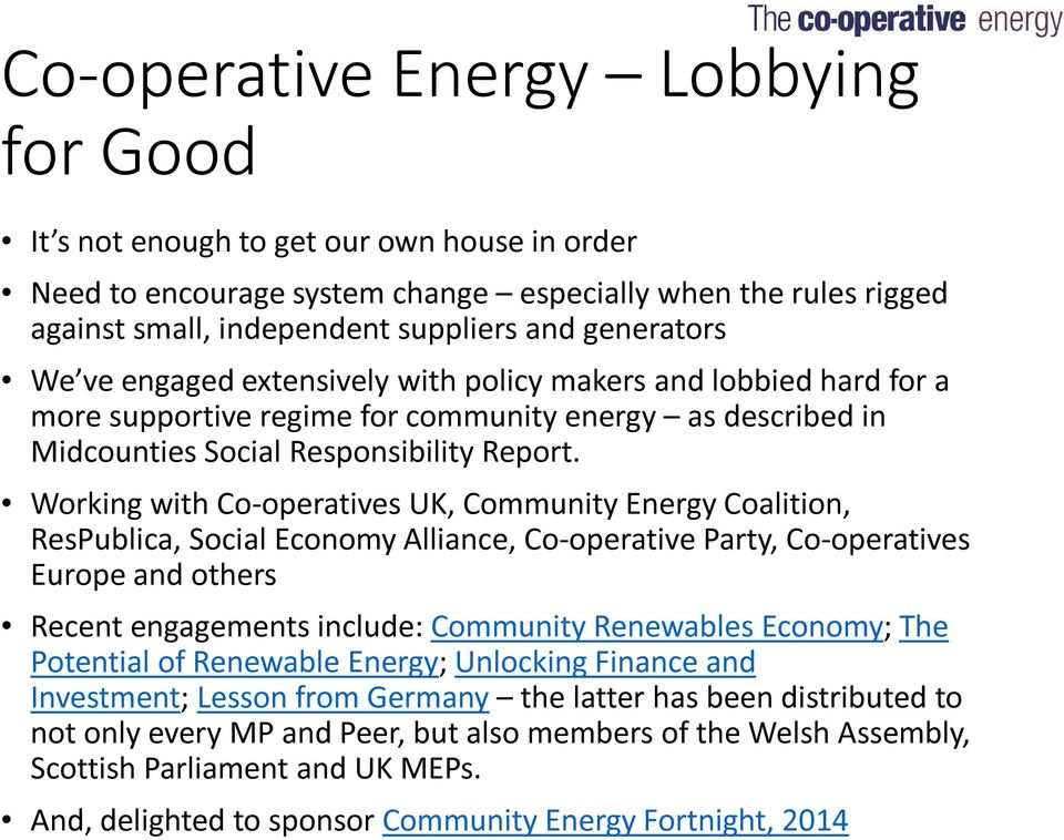 Working with Co-operatives UK, Community Energy Coalition, ResPublica, Social Economy Alliance, Co-operative Party, Co-operatives Europe and others Recent engagements include: Community Renewables