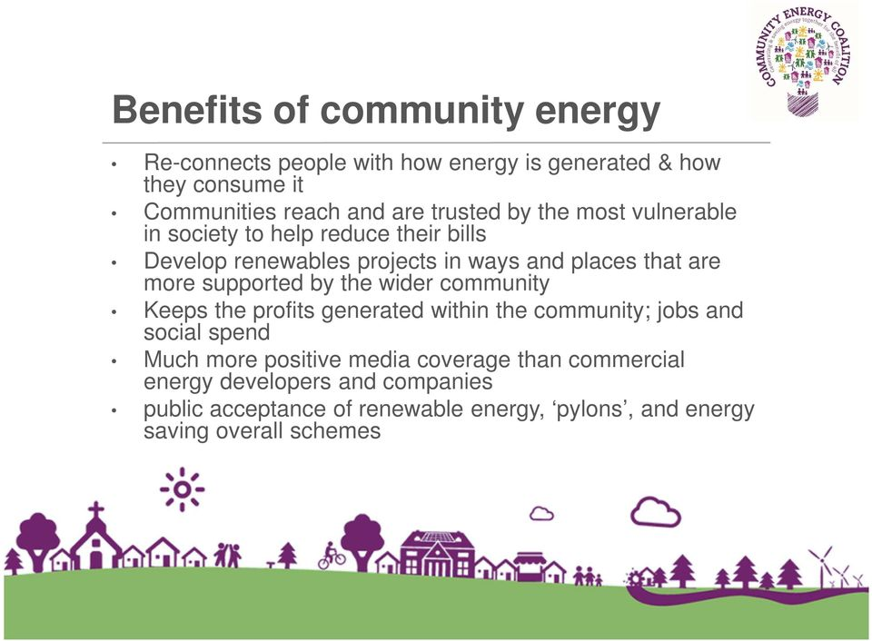 supported by the wider community Keeps the profits generated within the community; jobs and social spend Much more positive media