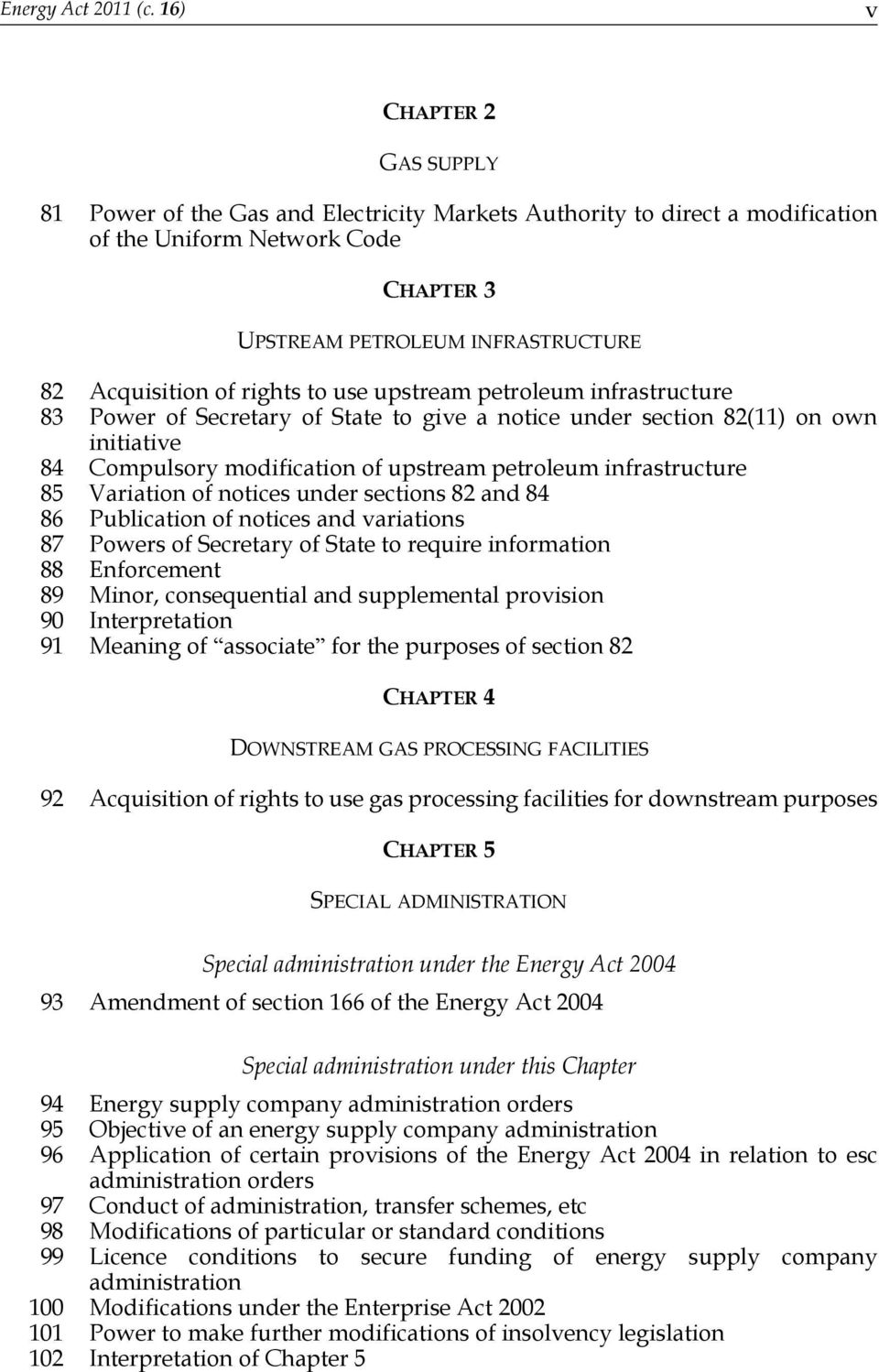 rights to use upstream petroleum infrastructure 83 Power of Secretary of State to give a notice under section 82(11) on own initiative 84 Compulsory modification of upstream petroleum infrastructure