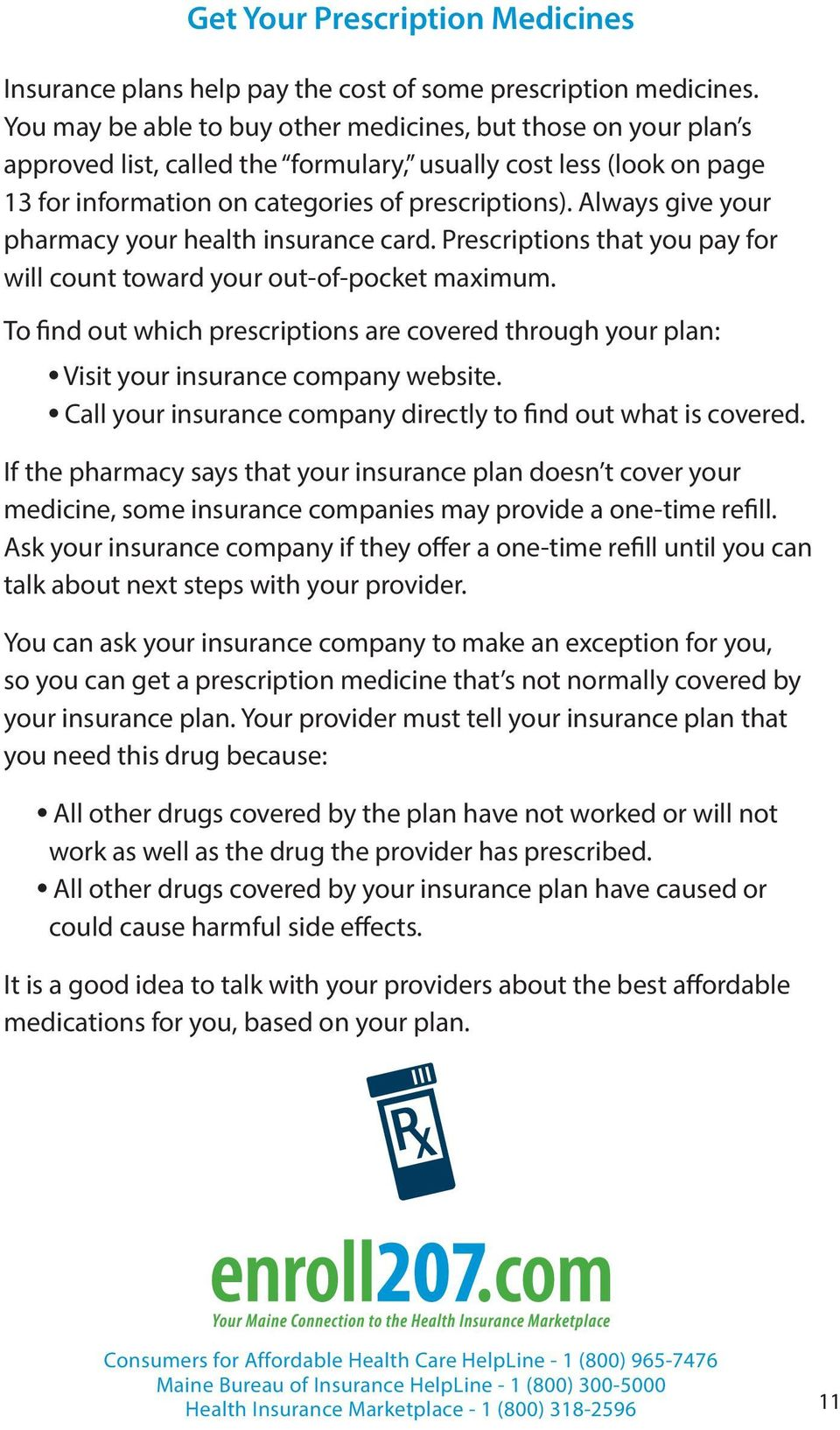 Always give your pharmacy your health insurance card. Prescriptions that you pay for will count toward your out-of-pocket maximum.