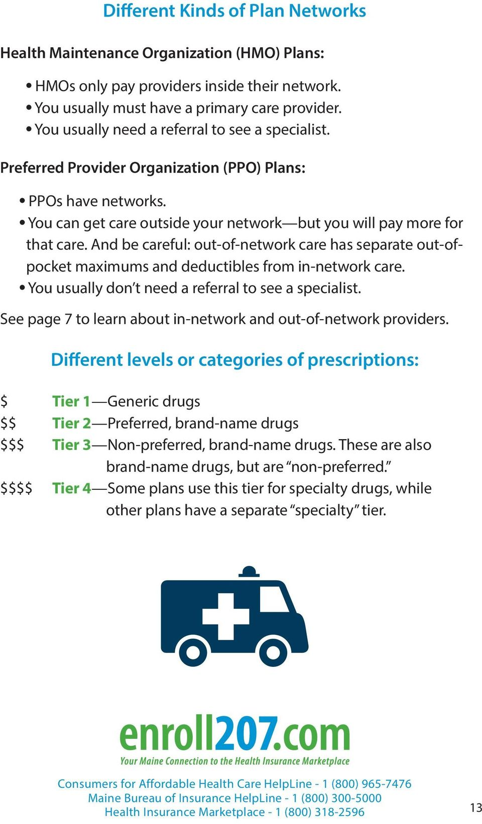 And be careful: out-of-network care has separate out-ofpocket maximums and deductibles from in-network care. You usually don t need a referral to see a specialist.
