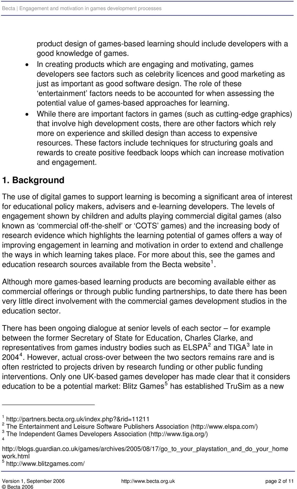 The role of these entertainment factors needs to be accounted for when assessing the potential value of games-based approaches for learning.