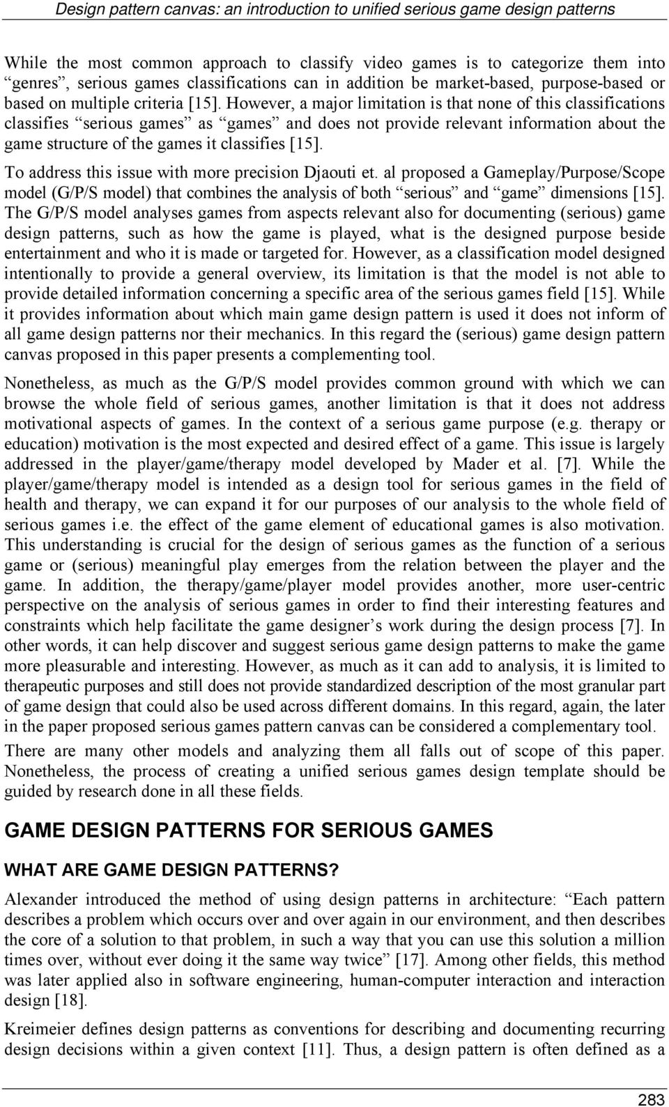 However, a major limitation is that none of this classifications classifies serious games as games and does not provide relevant information about the game structure of the games it classifies [15].