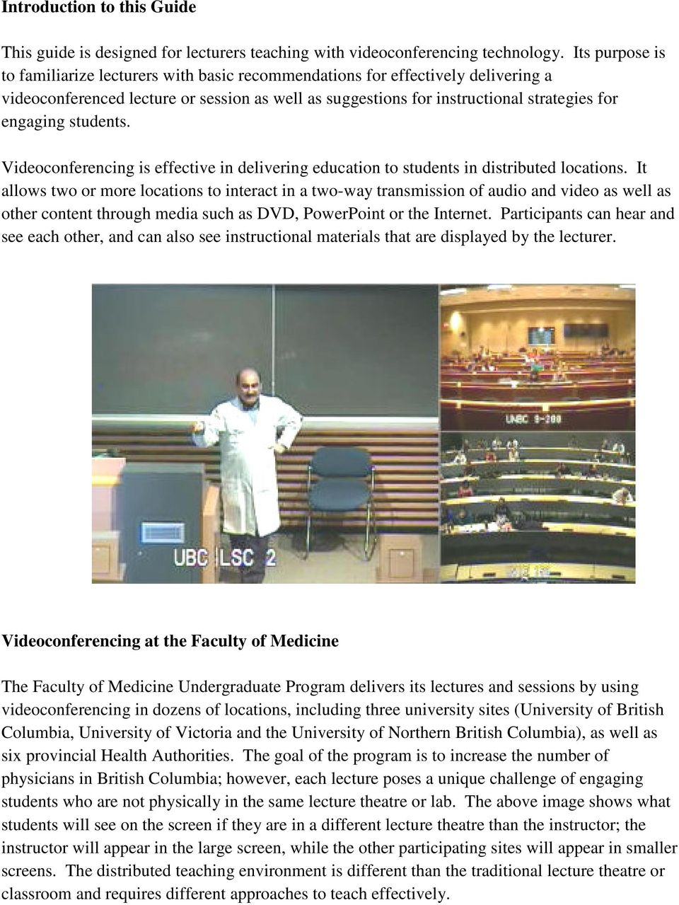 students. Videoconferencing is effective in delivering education to students in distributed locations.