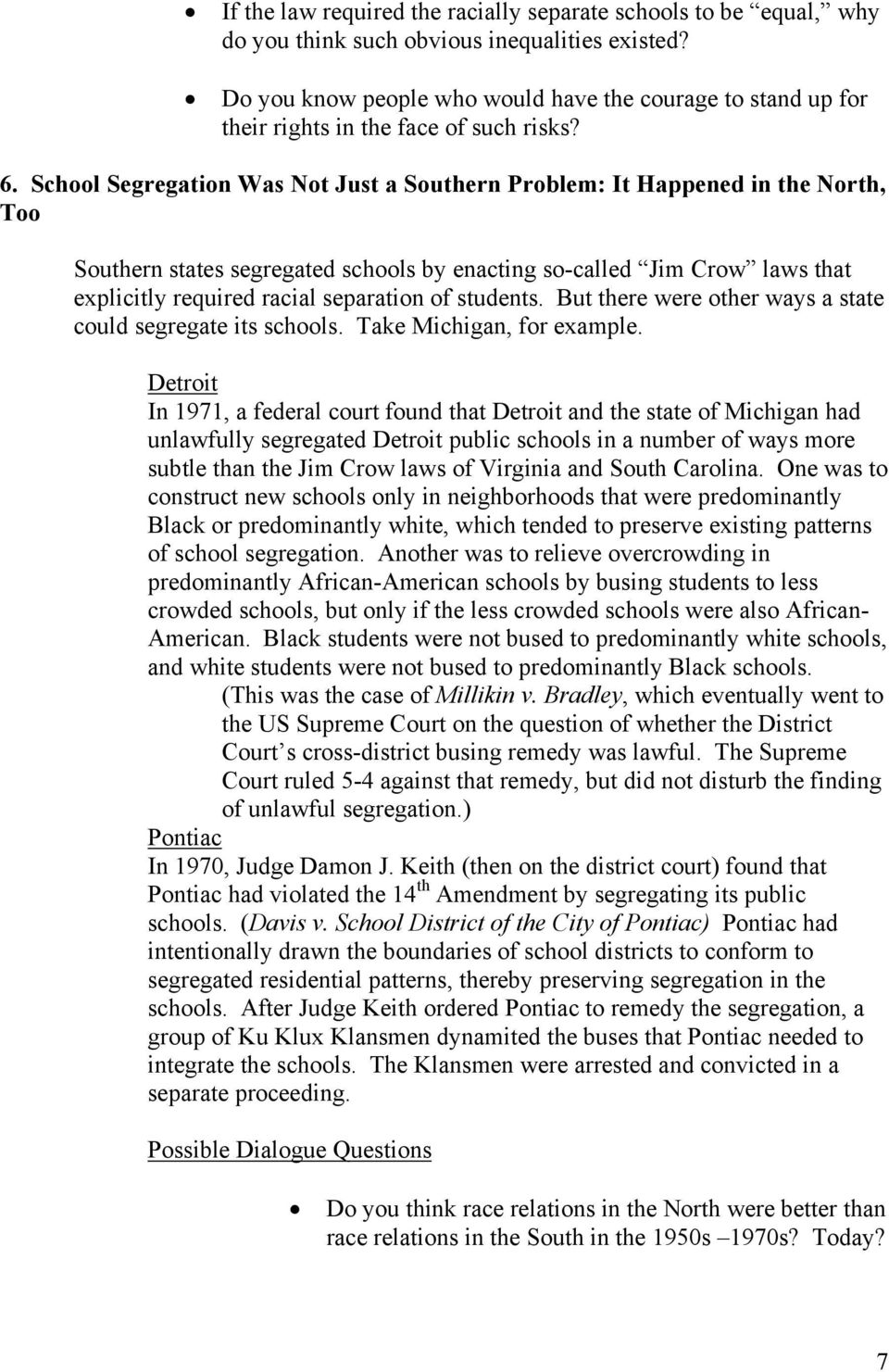 School Segregation Was Not Just a Southern Problem: It Happened in the North, Too Southern states segregated schools by enacting so-called Jim Crow laws that explicitly required racial separation of