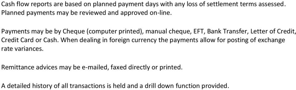 Payments may be by Cheque (computer printed), manual cheque, EFT, Bank Transfer, Letter of Credit, Credit Card or Cash.