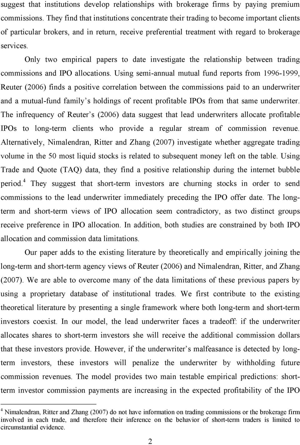 Only two empirical papers to date investigate the relationship between trading commissions and IPO allocations.