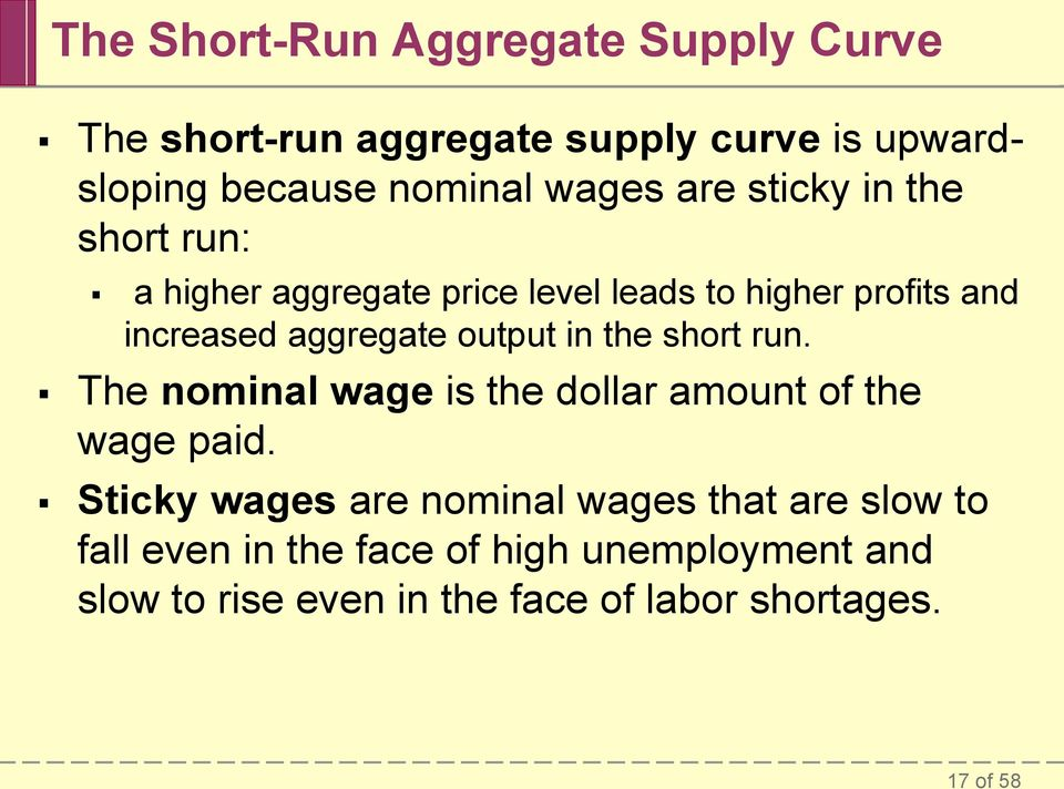 output in the short run. The nominal wage is the dollar amount of the wage paid.
