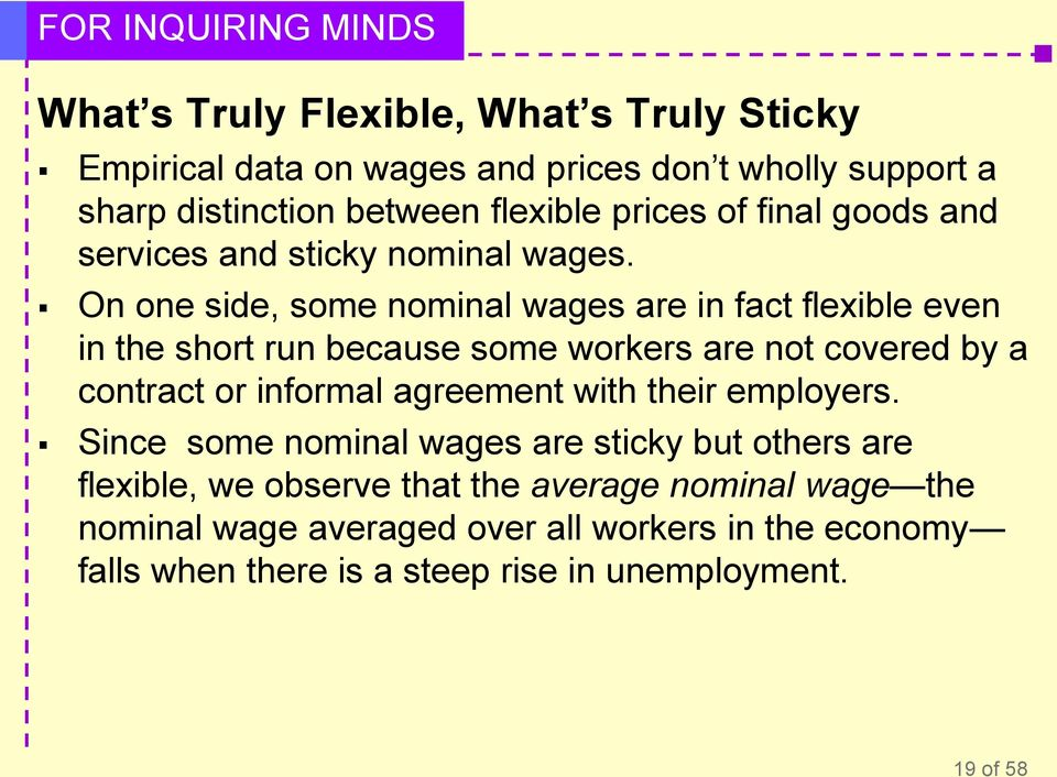 On one side, some nominal wages are in fact flexible even in the short run because some workers are not covered by a contract or informal agreement