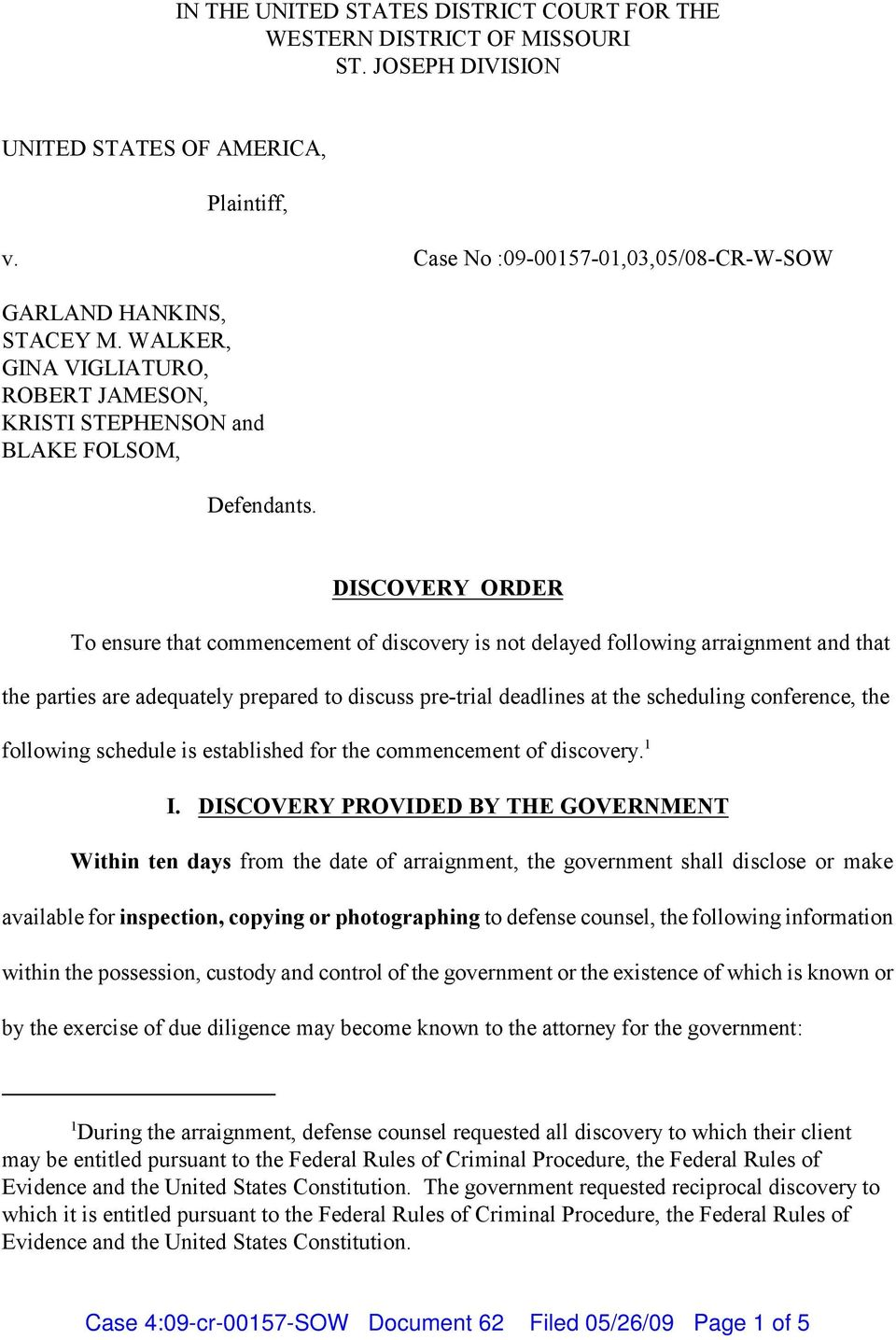 DISCOVERY ORDER To ensure that commencement of discovery is not delayed following arraignment and that the parties are adequately prepared to discuss pre-trial deadlines at the scheduling conference,