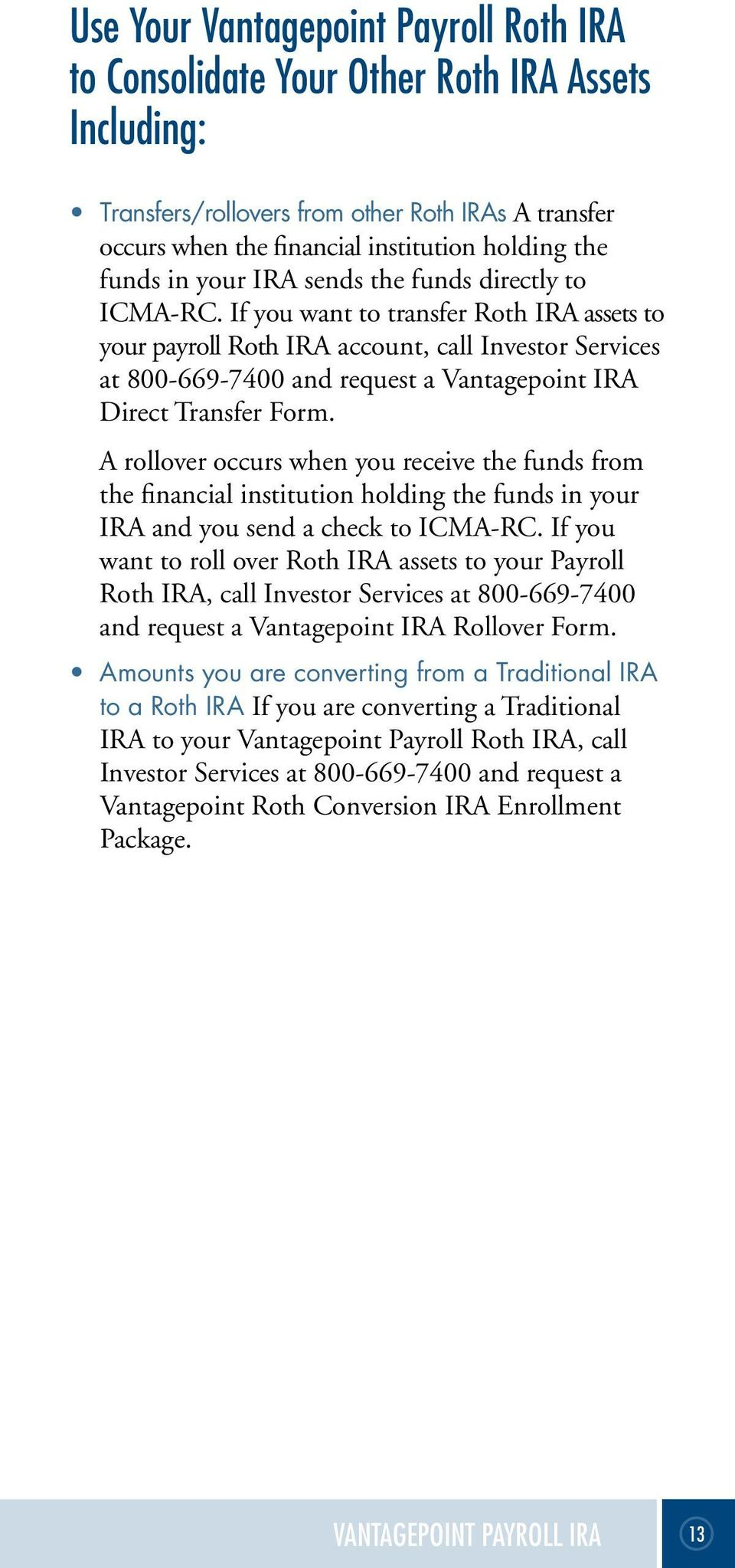 If you want to transfer Roth IRA assets to your payroll Roth IRA account, call Investor Services at 800-669-7400 and request a Vantagepoint IRA Direct Transfer Form.