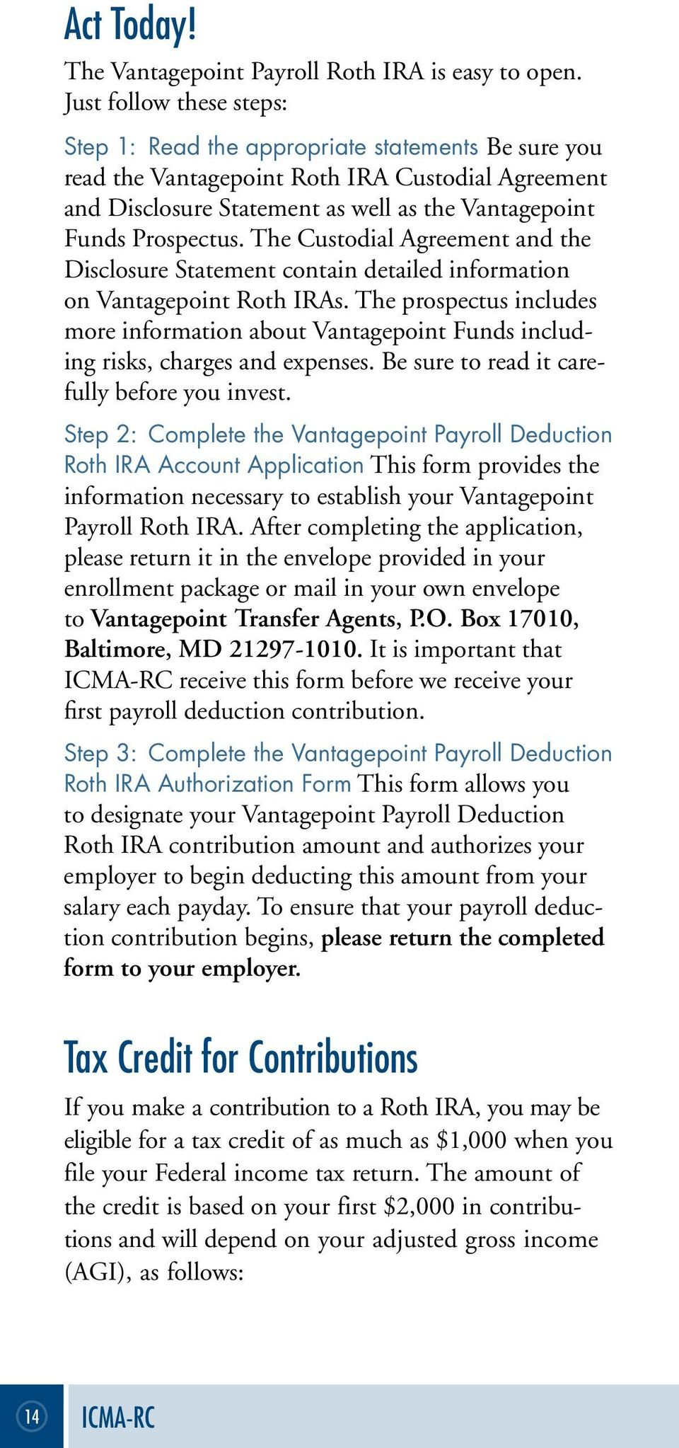 The Custodial Agreement and the Disclosure Statement contain detailed information on Vantagepoint Roth IRAs.