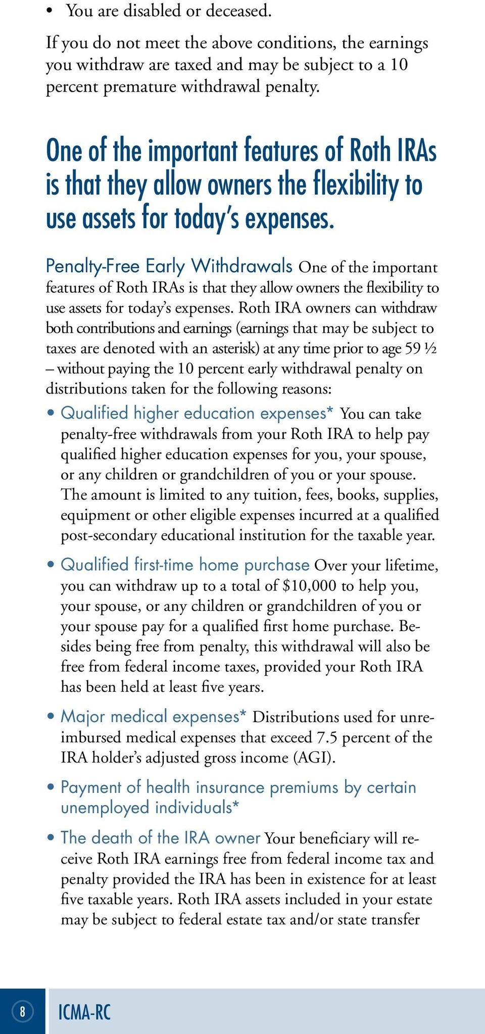 Penalty-Free Early Withdrawals  Roth IRA owners can withdraw both contributions and earnings (earnings that may be subject to taxes are denoted with an asterisk) at any time prior to age 59 ½ without