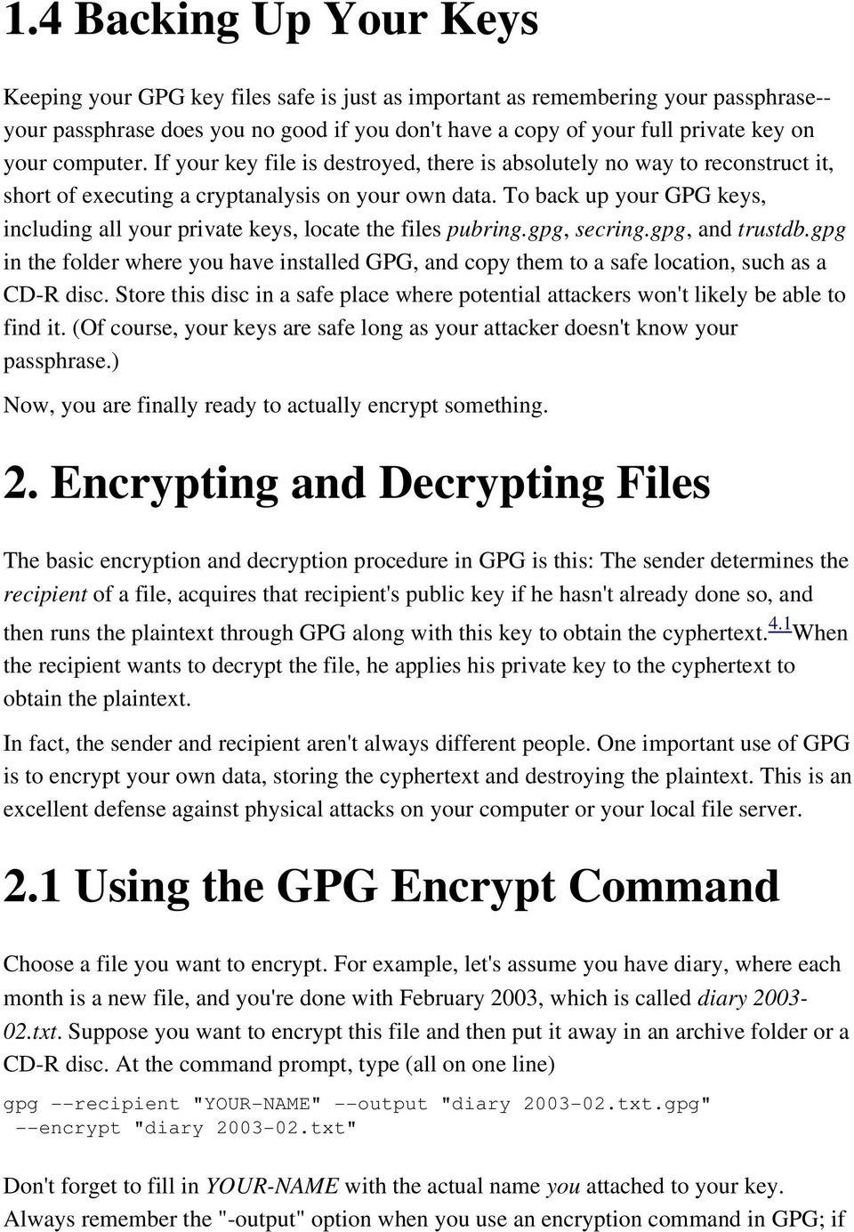 To back up your GPG keys, including all your private keys, locate the files pubring.gpg, secring.gpg, and trustdb.