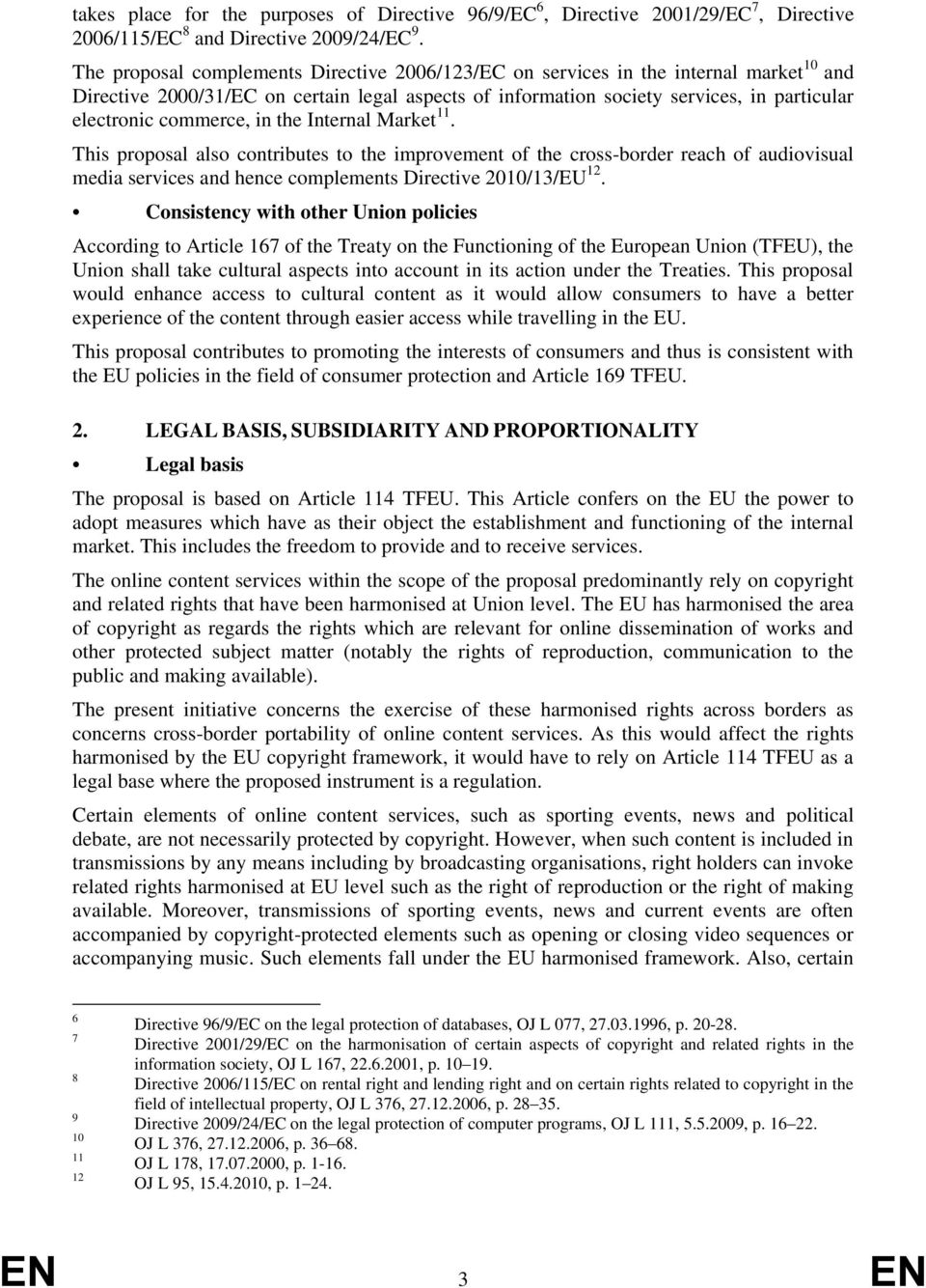 commerce, in the Internal Market 11. This proposal also contributes to the improvement of the cross-border reach of audiovisual media services and hence complements Directive 2010/13/EU 12.