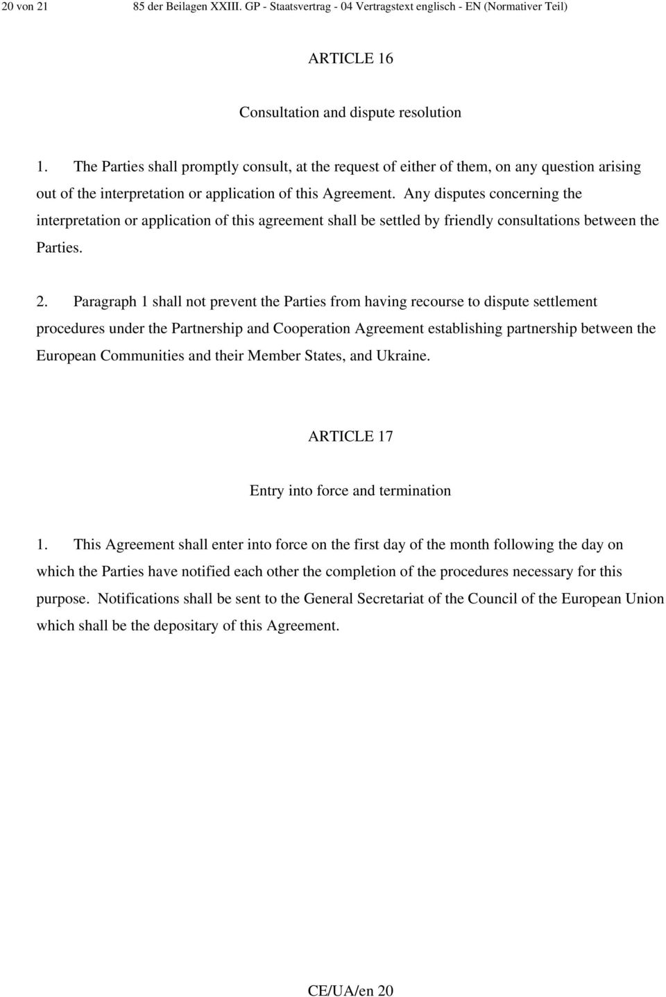 Any disputes concerning the interpretation or application of this agreement shall be settled by friendly consultations between the Parties. 2.